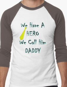We Have A Hero We Call Him Daddy Men's Baseball ¾ T-Shirt