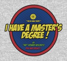 I Have A Master's Degree! by ''Mr'' Howard Wolowitz by goldenratio