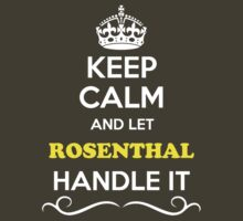 Keep Calm and Let ROSENTHAL Handle it by thenamer