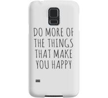 DO MORE OF THE THINGS THAT MAKE YOU HAPPY Samsung Galaxy Case/Skin