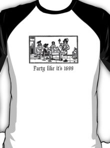 Party like it's 1699  T-Shirt