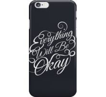Everything Will Be Okay iPhone Case/Skin