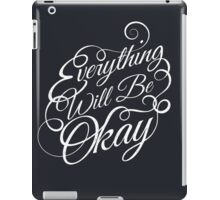 Everything Will Be Okay iPad Case/Skin