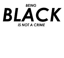 Being Black is Not A Crime  Photographic Print