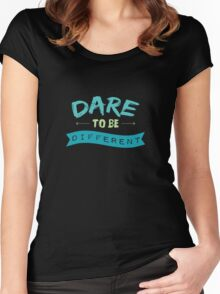 Dare To Be Different Women's Fitted Scoop T-Shirt