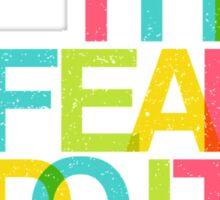 Feel The Fear Sticker