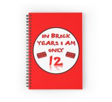 IN BRICK YEARS I AM ONLY 12 Spiral Notebook
