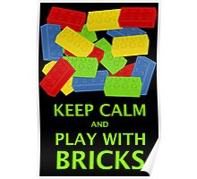 KEEP CALM AND PLAY WITH BRICKS Poster