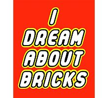 I DREAM ABOUT BRICKS Photographic Print