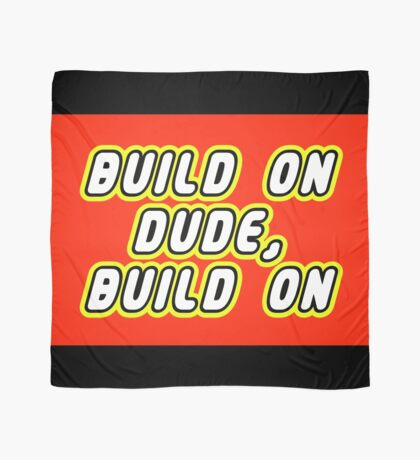 BUILD ON DUDE, BUILD ON Scarf
