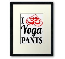 I Love Yoga Pants design Framed Print
