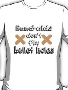 Bandaids Don't Fix Bullet Holes T-Shirt