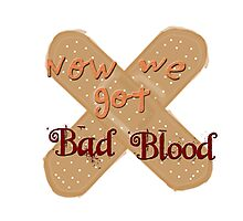 Now We Got Bad Blood Photographic Print
