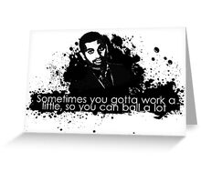 Sometimes you just have to work... Greeting Card