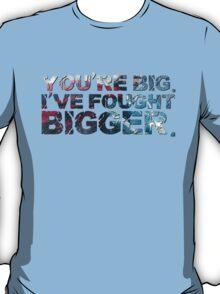You're Big. I've Fought Bigger. T-Shirt