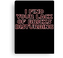"""I Find Your Lack of Bricks Disturbing"" by Customize My Minifig Canvas Print"