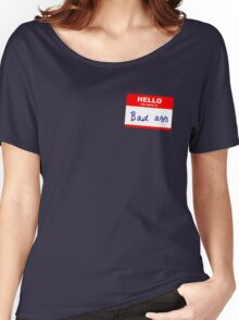 Hi, my name is Badass Women's Relaxed Fit T-Shirt