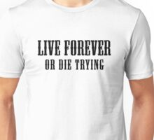 Live Forever Or Die Trying Unisex T-Shirt