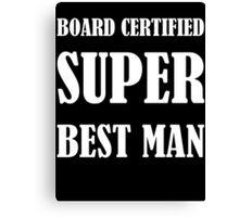 Board Certified Super Best Man Canvas Print