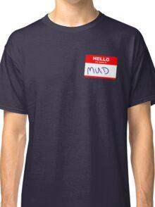 Hi, my name is Mud Classic T-Shirt