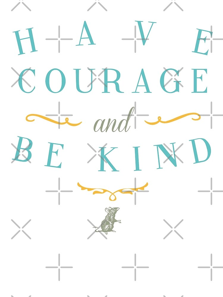 Have Courage Kind Livelylexie Redbubble
