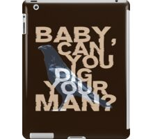 Baby, Can You Dig Your Man?  iPad Case/Skin