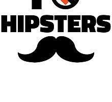 I Don't Love Hipsters by bearrydesigns