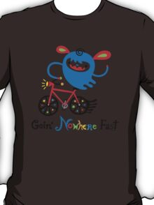 Going Nowhere Fast  T-Shirt