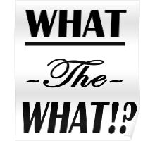 """""""What the What!?""""  Poster"""