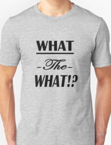 """""""What the What!?""""  Unisex T-Shirt"""