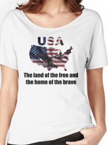 USA : The Land of The Free and The Home of The Brave Women's Relaxed Fit T-Shirt
