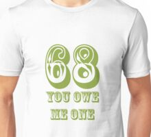 68 you owe me one Unisex T-Shirt