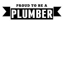 Proud To Be A Plumber by GiftIdea