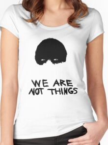 We Are Not Things Women's Fitted Scoop T-Shirt