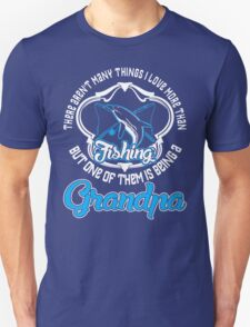 There Aren't Many Things I Love More Than Fishing But One Of Them Is Being A Grandpa T-Shirt