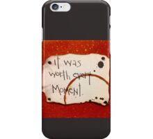 It was worth every moment iPhone Case/Skin
