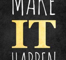 Make it happen Sticker