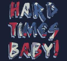 Hard Times BABY! by maxheron