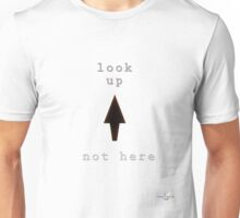 Look Up, Not Here T-Shirt