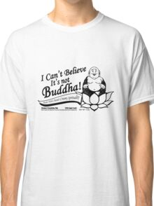I Can't Believe It's Not Buddha! Classic T-Shirt