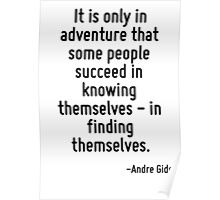 It is only in adventure that some people succeed in knowing themselves - in finding themselves. Poster