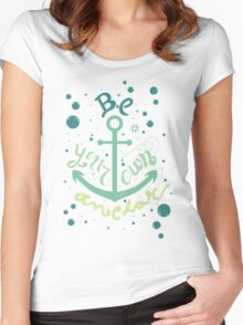 Be your own anchor Women's Fitted Scoop T-Shirt