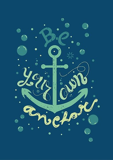 Be your own anchor by Isabel Silva