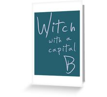 Witch with a Capital B Greeting Card