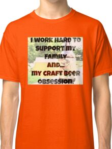 Craft beer obsession Classic T-Shirt