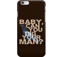 Baby, Can You Dig Your Man?  iPhone Case/Skin