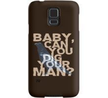 Baby, Can You Dig Your Man?  Samsung Galaxy Case/Skin