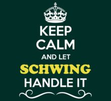 Keep Calm and Let SCHWING Handle it by yourname
