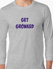 Get Gronked! Long Sleeve T-Shirt