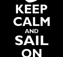 Keep Calm And Sail On  by rara25